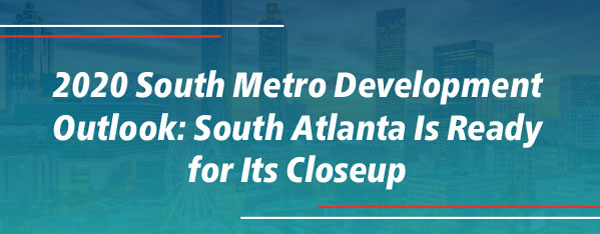 2020 South Metro Development Outlook: South Atlanta Is Ready for Its Closeup